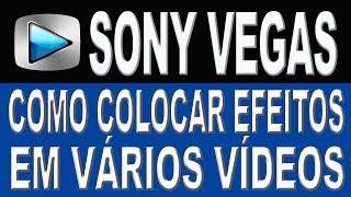 Como Colocar Efeitos em Vários Vídeos ao Mesmo Tempo no Sony Vegas