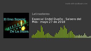 Especial Endel Dueño - Salsero del Mes - mayo 27 de 2018