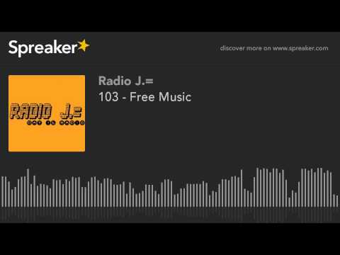 103  Free Music part 2 of 3