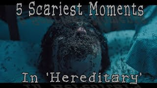 Top 5 Scariest Moments In 'Hereditary'