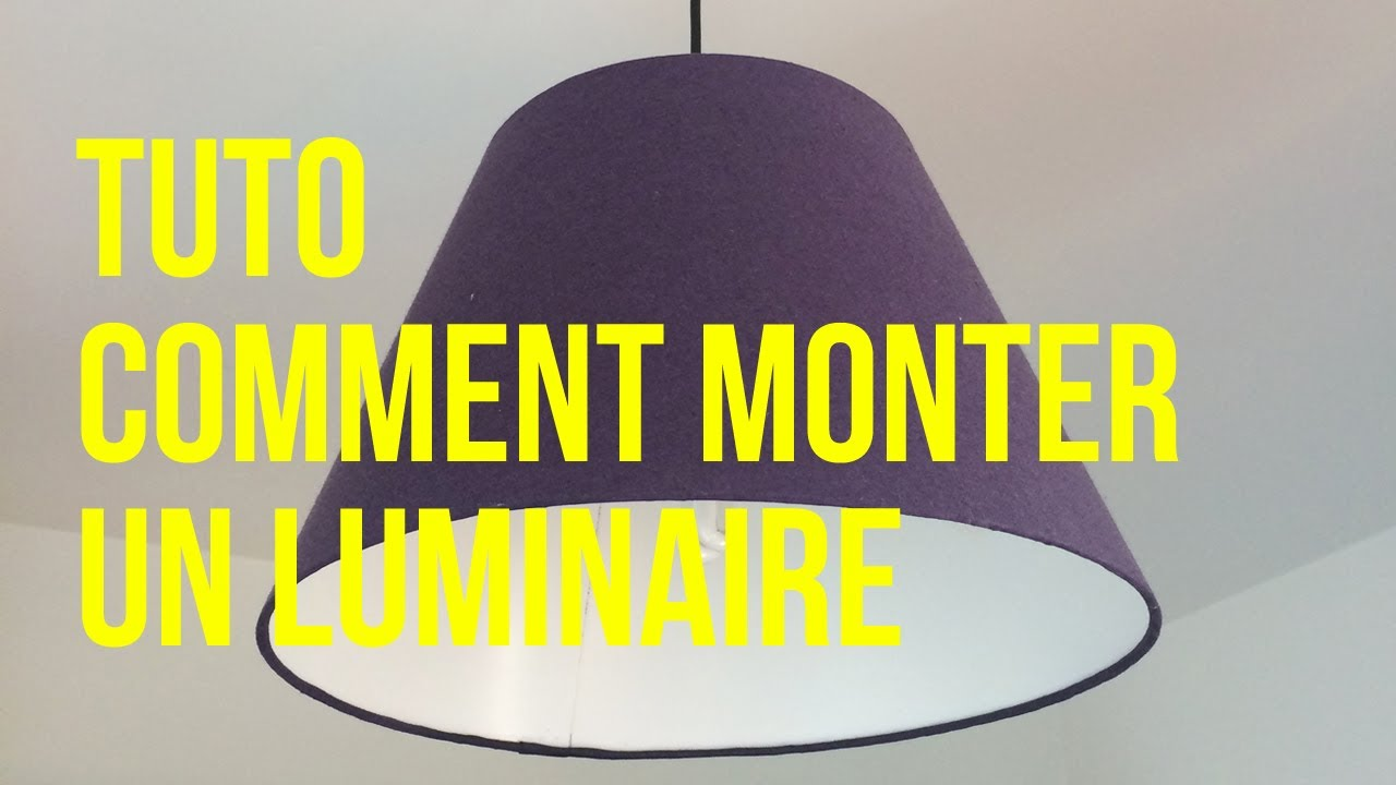 Tuto comment monter un luminaire youtube - Comment accrocher un abat jour au plafond ...