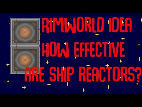 How Effective are Ship Reactors? Rimworld Suggestions/Ideas