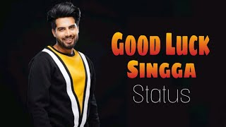 #GOOD #LUCK (SINGGA) NEW LATEST STATUS  2018