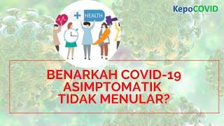 Benarkah COVID-19 asimptomatik tidak menular?