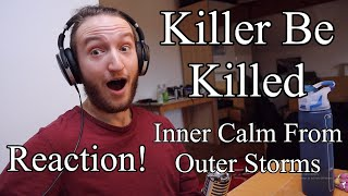 "Killer Be Killed - ""Inner Calm From Outer Storms"" (REACTION)"