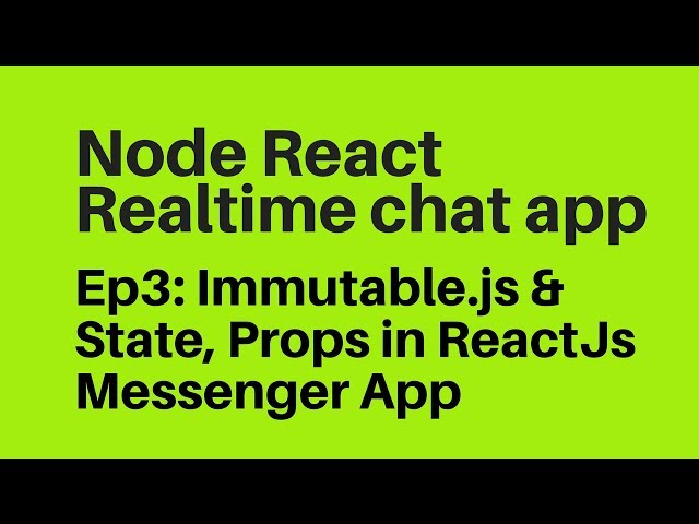 Ep3: Immutable.js & State,Props in Reactjs Messenger Chat App
