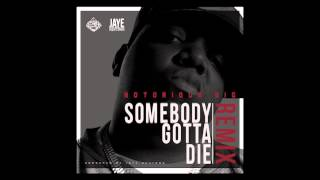 Notorious BIG - Somebody Gotta Die (JayeNeutron REMIX) FREE DOWNLOAD!!!