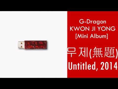 G-Dragon  –Untitled, 2014  KWON JI YONG (MP3+DOWNLOAD)