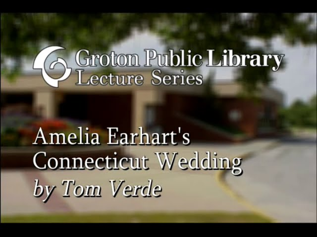 GPL Lecture - Amelia Earharts Connecticut Wedding