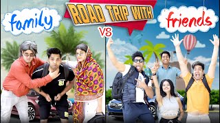 ROAD TRIP with FAMILY vs FRIENDS || JaiPuru