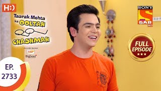 Taarak Mehta Ka Ooltah Chashmah - Ep 2733 - Full Episode - 17th May, 2019