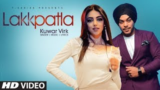 Kuwar Virk (Official Song) Lakkpatla | Latest Punjabi Songs 2019