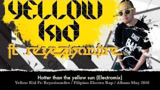 [MP3] Pinoy Electro Rap / Yellow Kid Ft: Reyezisonfire - Hotter than the yellow sun (Electromix)