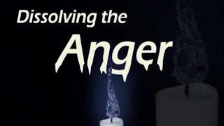 Dissolving the Anger