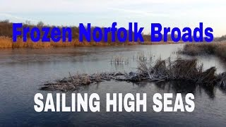 Frozen River Norfolk Broads 2016 - (Sailing High Seas) Ep 61