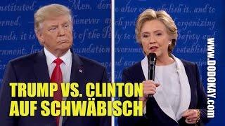 dodokay - Donald Trump und Hillary Clinton - Wahldebatte Schwäbisch