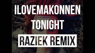 ILoveMakonnen - Tonight (Raziek Remix)