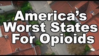 The 10 WORST STATES in AMERICA for OPIOIDS