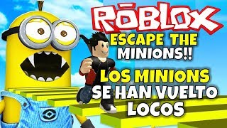 ¡LOS MINIONS SE HAN VUELTO LOCOS! ROBLOX: ESCAPE THE MINIONS!!