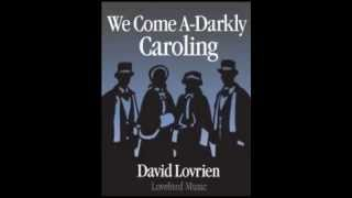 We Come A-Darkly Caroling - David Lovrien
