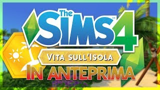 THE SIMS 4 ISLAND LIVING/VITA SULL'ISOLA ANTEPRIMA ITA