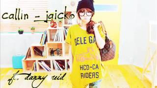 Jaicko feat. Danny Reid - Callin~Lyrics