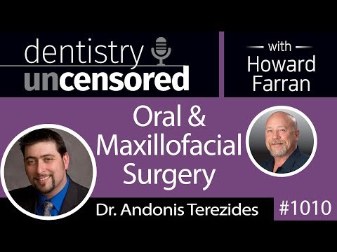 1010 Oral & Maxillofacial Surgery with Dr. Andonis Terezides : Dentistry Uncensored