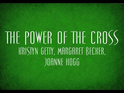 The Power of the Cross - Kristyn Getty, Margaret Becker, Joanne Hogg