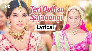 Teri Dulhan Sajaungi With Lyrics- तेरी दुल्हन सजाऊँगी- Barsaat(2005)| Priyanka Chopra | Bipasha Basu