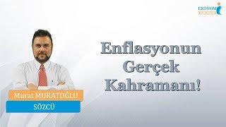 Murat Muratoğlu - Enflasyonun Gerçek Kahramanı!  Ekonomi Mektebi