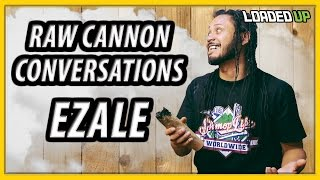 Ezale Raw Cannon Conversations  Loaded Up