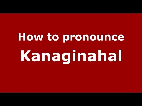 How to pronounce Kanaginahal (Karnataka, India/Kannada) - PronounceNames.com