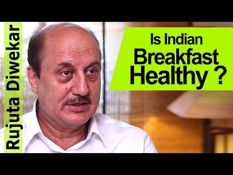 Is Indian Breakfast Healthy ? - Anupam Kher - Rujuta Diwekar - Indian Food Wisdom