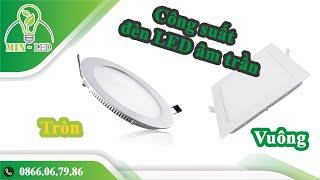 Có những loại công suất nào cho đèn LED âm trần tròn và vuông