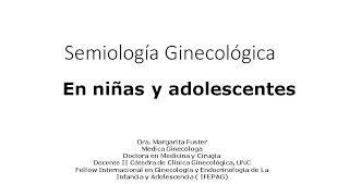 Dra. Margarita Fuster - Semiología Ginecológica En Niñas Y Adolescentes
