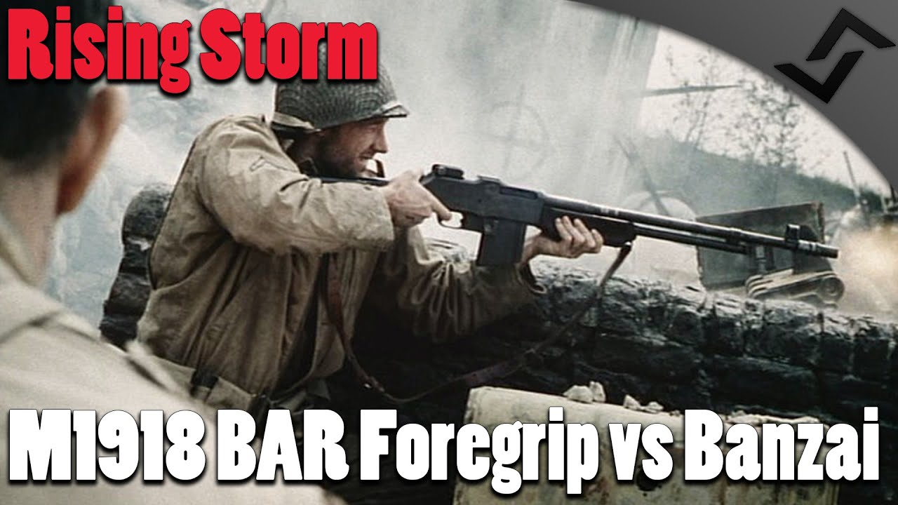 Rising Storm - M1918 BAR Foregrip vs Banzai! - US Gameplay