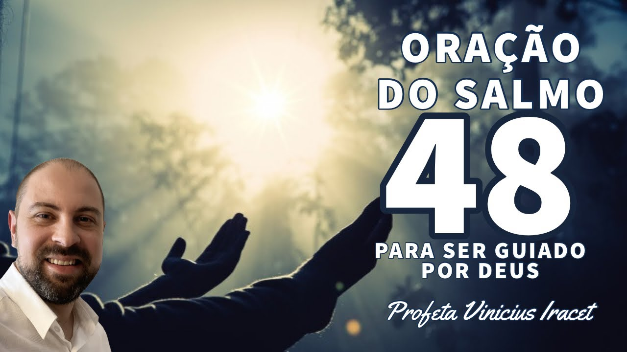 ORAÇÃO DO SALMO 48 PARA SER GUIADO POR DEUS E TOMAR BOAS DECISÕES - Profeta Vinicius Iracet