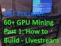 VLOG #78 60+ GPU Build - Part 1 (livestream) 13x Sapphire RX580 4GB Pulse with B250 Mining Expert
