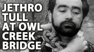 An Occurrence At Owl Creek Bridge (with Jethro Tull)