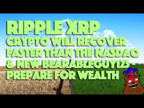 Ripple XRP: Crypto Will Recover Faster Than The Nasdaq & New BearableGuy123  - Prepare For Wealth