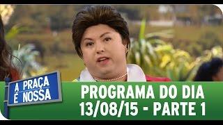 A Praça É Nossa (13/08/15) - Íntegra do Programa - Parte 1