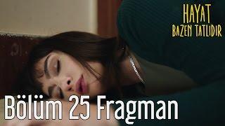 Hayat Bazen Tatlıdır 25. Bölüm Fragman