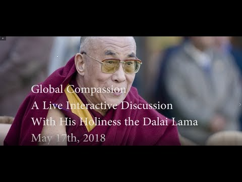 Global Compassion: A Live Interactive Discussion  With His Holiness the Dalai Lama, May 17th, 2018