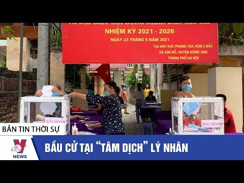 """Thời sự 18h ngày 23/05:  Bầu cử tại """"tâm dịch"""" Lý Nhân - Tin tức 24h mới nhất - VNEWS"""