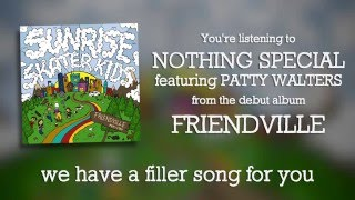 Video Sunrise Skater Kids - Nothing Special ft. Patty Walters (Official Lyric Video) download MP3, 3GP, MP4, WEBM, AVI, FLV Maret 2017
