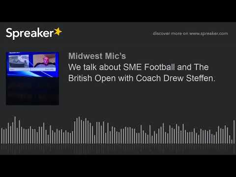 We talk about SME Football and The British Open with Coach Drew Steffen. (part 5 of 5)