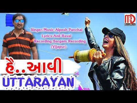 Hey Aavi Uttarayan | Latest Gujarati Song 2018 | Makar Sankranti Special | Alpesh Panchal