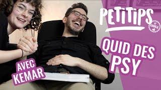 QUID DU PSY? (AVEC LE KEMAR) - PETITIPS #15