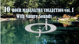MARANATHA SINGERS 10 HOUR. COLLECTION  With Nature Sounds, presented by JERICHO INTERCESSION