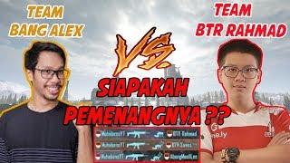 TEAM BANG ALEX VS TEAM BTR RAHMAD , SIAPAKAH YANG MENANG ?? - PUBG Mobile